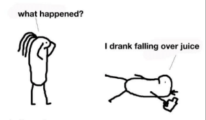 oof owchie I fell over: what happened?  I drank falling over juice oof owchie I fell over