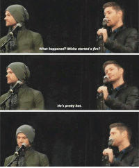 Jensen calling Misha hot at #njcon16  Chinmayee: What happened? Misha started afre?  He's pretty hot. Jensen calling Misha hot at #njcon16  Chinmayee
