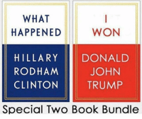 America, Guns, and Memes: WHAT  HAPPENED  WON  HILLARY DONALD  RODHAM  CLINTON  JOHN  TRUMP  Special Two Book Bundle 😏 . . . Conservative America SupportOurTroops American Gun Constitution Politics TrumpTrain President Jobs Capitalism Military MikePence TeaParty Republican Mattis TrumpPence Guns AmericaFirst USA Political DonaldTrump Freedom Liberty Veteran Patriot Prolife Government PresidentTrump Partners @conservative_panda @reasonoveremotion @conservative.american @too_savage_for_democrats @conservative.nation1776 @keepamerica.usa -------------------- Contact me ●Email- RaisedRightAlwaysRight@gmail.com ●KIK- @Raised_Right_ ●Send me letters! Raised Right, 5753 Hwy 85 North, 2486 Crestview, Fl 32536