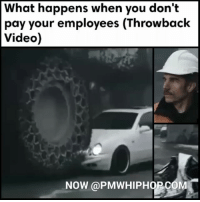 Memes, Link, and Video: What happens when you don't  your employees (Throwback  pay Video  NOW @PMWHIPHOP COM Boss's Car Crushed by Huge Wheel Loader- VIDEO AT PMWHIPHOP.COM LINK IN BIO