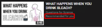 "Tumblr, youtube.com, and Bleach: WHAT HAPPENS  WHEN YOU DRINK  WHAT HAPPENS WHEN YOU  DRINK BLEACH?  s for Science  BILEACH  Recommended for you  3:45 <p><a href=""http://memehumor.net/post/163858011451/thanks-youtube"" class=""tumblr_blog"">memehumor</a>:</p>  <blockquote><p>Thanks, YouTube</p></blockquote>"