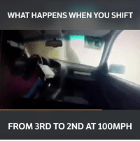 Memes, 🤖, and When You: WHAT HAPPENS WHEN YOU SHIFT  FROM 3RD TO 2ND AT 100MPH The radio goes flying! 📹:Daumantas Smilinskas