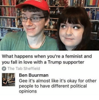 Memes, 🤖, and What: What happens when you're a feminist and  you fall in love with a Trump supporter  The Tab Sheffield  Ben Buurman  Gee it's almost like it's okay for other  people to have different political  opinions Love love loooooove