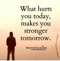 How Are You Today: What hurts  you today,  makes you  Stronger  tomorrow  Mesmerizing Quotes  www.MesmerizingQuotes4u.com