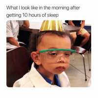 Funny, Meme, and Sleep: What I look like in the morning after  getting 10 hours of sleep But seriously tho @meme.w0rld 😭