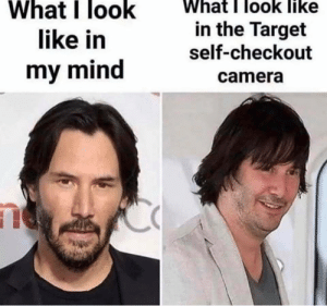 Too damn real. https://t.co/kWw49li6M0: What I look like  What I look  like in  in the Target  self-checkout  my mind  camera Too damn real. https://t.co/kWw49li6M0