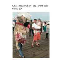 Memes, Bear, and Kids: what i mean when i say i want kids  some day That's like a whole bear!!!🐻