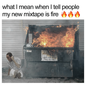 what I mean when I tell people my new mixtape is fire by junglelung FOLLOW 4 MORE MEMES.: what I mean when I tell people  my new mixtape is fire  WASTEQUIP  1-603-532-8088  1-800-382-0204) what I mean when I tell people my new mixtape is fire by junglelung FOLLOW 4 MORE MEMES.