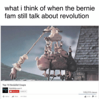what i think of when the bernie  farm still talk about revolution  Top 10 Socialist Coups  WatchMojo.com  Inolo  Subscribe  13408.191  105,319 views  Share More  Add to  3,152  231 this is not an anti bernie meme it is an anti fam meme word up