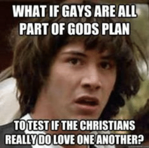 Love, Pinterest, and Another: WHAT IF GAYS ARE ALL  PART OF GODS PLAN  TOTEST IF THE CHRISTIANS  REALLYDO LOVE ONE ANOTHER? amy cartwright (acartwright1181) on Pinterest