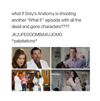 """Memes, Dead and Gone, and 🤖: what if Grey's Anatomy is shooting  another """"What if""""episode with all the  dead and gone characters????  JKJUFEDOOMBAXUJOMG  palpitations MOST LIKELY NOT GOING TO HAPPEN BUT BRUH greysanatomy"""