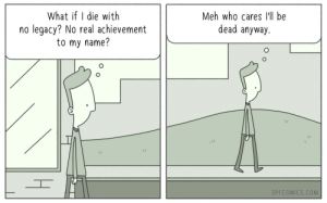 Legacy: What if I die with  no legacy? No real achievement  to my name?  Meh who cares lll be  dead anyway.  1/  1/  SPFCOMICS.COM Legacy
