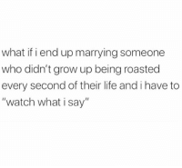 """No thnx lol: what if i end up marrying someone  who didn't grow up being roasted  every second of their life and ihave to  """"watch what i say"""" No thnx lol"""