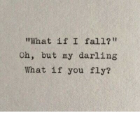 """what if: """"What if I fal1?  Oh, but my darling  What if you fly?"""