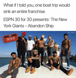 (Credit: Ken Harris): What if I told you, one boat trip would  sink an entire franchise.  ESPN 30 for 30 presents: The New  York Giants - Abandon Ship  ONFL MEMES  30 FOR 30 (Credit: Ken Harris)