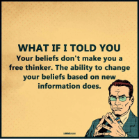 Memes, 🤖, and Unleashed: WHAT IF I TOLD YOU  Your beliefs don't make you a  free thinker. The ability to change  your beliefs based on new  information does. On-point contribution to current affairs from The Mind Unleashed ...