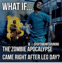 Memes, After Leg Day, and 🤖: WHAT IF  IGI @OPTIMUMTRAINING  THE ZOMBIE APOCALYPSE  CAME RIGHT AFTER LEG DAY? Game Over 😅🏃💨💀 OptimumTraining