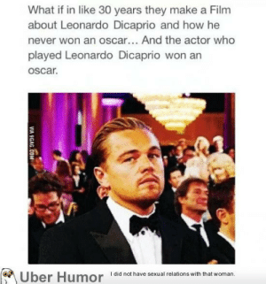 omg-pictures:  Poor Leo.http://omg-pictures.tumblr.com: What if in like 30 years they make a Film  about Leonardo Dicaprio and how he  never won an oscar... And the actor who  played Leonardo Dicaprio won an  oscar.  Uber Humor  I did not have sexual relations with that woman.  VIA 9GAG.COM omg-pictures:  Poor Leo.http://omg-pictures.tumblr.com