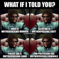 Memes, 🤖, and Cow: WHAT IF ITOLD YOUP  TAXATION IS  WARIS  MOTHERFUCKING MURDER SMOTHERFUCKING THEFT  www.MURICATODAY cow  POLICE AREA  AND POLITICIANSARE  MOTHERFUCKINGGANG MOTHERFUCKING CRIMINALS Morpheus L. Jackson is woke af 😂😂  Follow us for more: Murica Today
