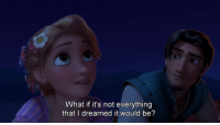 Tangled (2010): What if it's not everything  that I dreamed it would be? Tangled (2010)