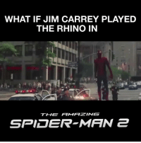 How amazing is this!!! -Dean: WHAT IF JIM CARREY PLAYED  THE RHINO IN  SPIDER MAN 2 How amazing is this!!! -Dean