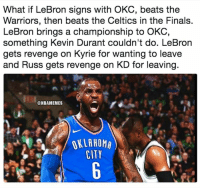 GoodMorning: What if LeBron signs with OKC, beats the  Warriors, then beats the Celtics in the Finals.  LeBron brings a championship to OKC,  something Kevin Durant couldn't do. LeBron  gets revenge on Kyrie for wanting to leave  and Russ gets revenge on KD for leaving  @NBAMEMES  OKLAHOMA  CITY GoodMorning