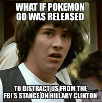 Distracting The Young Voters: WHAT IF POKEMON  GO WAS RELEASED  TO D  US FRO  THE  FBIS STANCEON HILLARY CLINTON Distracting The Young Voters