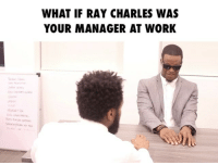COULD YOU IMAGINE IF THIS HAPPENED? ➖➖➖➖➖➖➖➖➖➖➖➖➖➖➖➖➖ w-@milankcarter Tag someone who needs a laugh ASAP 😂 ➖➖➖➖➖➖➖➖➖➖➖➖➖➖➖➖➖ comedy raycharles lol wshh haha lol funny actor worldstar laugh love music boss fitness b manager work skit instagood tagsforlikes bwattstv: WHAT IF RAY CHARLES WAS  YOUR MANAGER AT WORK COULD YOU IMAGINE IF THIS HAPPENED? ➖➖➖➖➖➖➖➖➖➖➖➖➖➖➖➖➖ w-@milankcarter Tag someone who needs a laugh ASAP 😂 ➖➖➖➖➖➖➖➖➖➖➖➖➖➖➖➖➖ comedy raycharles lol wshh haha lol funny actor worldstar laugh love music boss fitness b manager work skit instagood tagsforlikes bwattstv