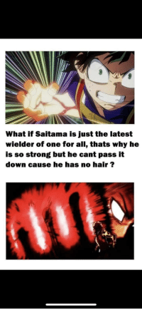 Pass It Down: What if Saitama is just the latest  wielder of one for all, thats why he  is so strong but he cant pass it  down cause he has no hair ?