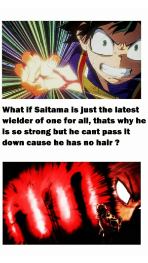 ...hmmm interesting...: What if Saitama is just the latest  wielder of one for all, thats why he  is so strong but he cant pass it  down cause he has no hair ? ...hmmm interesting...