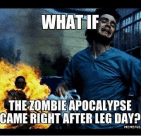 everydayislegday getfitordie veterans militarymuscle legday zombie armedforces armylife: WHAT IF  THE LOMBIEAPOCALYPSE  CAME RIGHT AFTER LEG DAY  MEMEFUL everydayislegday getfitordie veterans militarymuscle legday zombie armedforces armylife
