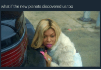 Memes, Nasa, and 🤖: what if the new planets discoveredus too NASA: we found new inhabitable planets Everyone: yaaaayyyy if you say so NASA, goooo NASA 😁😁😁🙏 AreTheyFlatLikeOurPlanet 😂😂😂🤔