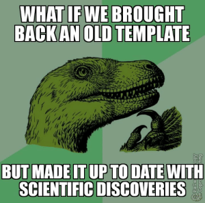 srsfunny:  Just imagine…: WHAT IF WE BROUGHT  BACK AN OLD TEMPLATE  BUT MADE IT UP TO DATE WITH  SCIENTIFIC DISCOVERIES  Pale srsfunny:  Just imagine…