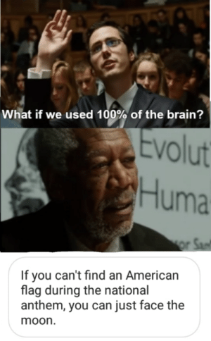 Intelligence 1 billion: What if we used 100% of the brain?  volut  Huma  If you can't find an American  flag during the national  anthem, you can just face the  moon Intelligence 1 billion