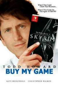 my games: What if You Could  Climb That Mountain.  What if You Could Do  That Again for $69.99  The Gilder Scrolls V  S K YRD  S KYR  BUY MY GAME  CHRISTOPHER WALKEN  KATE BECKINSALE