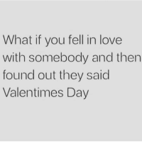 Girl Memes, Tank, and Sinatra: What if you fell in love  with somebody and then  found out they said  Valentimes Day Unthinkable!!!!! (@tank.sinatra)