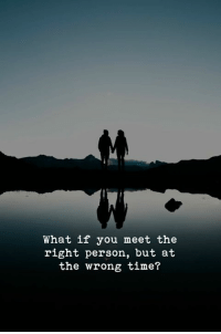 what if: What if you meet the  right person, but at  the wrong time?