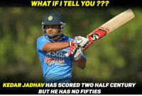 Jayant Yadav making it to unique record book !!!: WHAT IFI TELL YOU  LAGdcket  KEDARJADHAV HAS SCORED TWO HALF CENTURY  BUT HE HAS NO FIFTIES Jayant Yadav making it to unique record book !!!