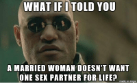 Morpheus on married women: WHAT IFI TOLD YOU  A MARRIED WoMAN DOESN'T WANT  ONE SEX PARTNER FOR LIFEP  made on inngur Morpheus on married women
