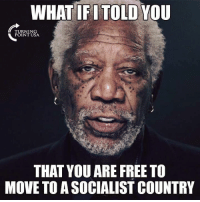 Memes, Free, and Socialist: WHAT IFI TOLD YOU  RNIN  POINT USA  THAT YOU ARE FREE TO  MOVE TO A SOCIALIST COUNTRY