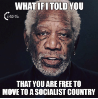 Memes, Free, and Socialist: WHAT IFI TOLD YOU  TURNING  POINT USA  THAT YOU ARE FREE TO  MOVE TO A SOCIALIST COUNTRY TRUTH! #SocialismSucks