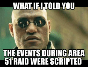Reddit, Conspiracy, and Intensifies: WHAT IFITOLD YOU  THE EVENTS DURING AREA  51 RAID WERE SCRIPTED Conspiracy intensifies