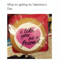 I'm lonely boy: What im getting for Valentine's  Day  ad a I'm lonely boy