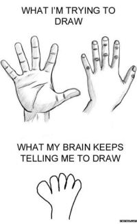 How To Draw: WHAT I'M TRYING TO  DRAW  WHAT MY BRAIN KEEPS  TELLING ME TO DRAW  memes com