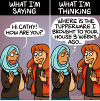 Memes, Buzzfeed, and Tupperware: WHAT IM  WHAT IM  THINKING  SAYING  WHERE is THE  Hi CATHY!  TUPPERWARE I  HOW ARE YOU?  BROUGHT TO YOUR  HOUSE WEEKS  AGO...  M.PATRINOS  /BUZZFEED Pour one out for all the lost tupperwares (From Maritsa Patrinos: https://www.facebook.com/SeasonalDepressionComic/)