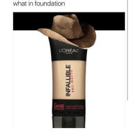 Memes, 🤖, and Loreal: what in foundation  L'OREAL  24HR THIS IS AN A+ MEME ~cosmic latte