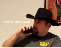 me irl: what in vape nation  MACS  NOVE me irl