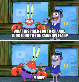 Money, Rainbow, and Change: WHAT INSPIRED YOU TO CHANGE  YOUR LOGO TO THE RAINBOW FLAG?  MONEY Companies pretending to care about LGBTQ people: