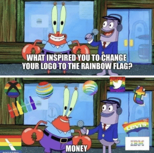 Money, Levis, and Rainbow: WHAT INSPIRED YOU TO CHANGE  YOUR LOGO TO THE RAINBOW FLAG?  Levis  MONEY  Amprican Airines Money