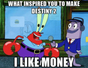 Club, Money, and Tumblr: WHAT INSPIRED YOU TO MAKE  DESTINY2  LIKE MONEY laughoutloud-club:  Can be applied to COD too